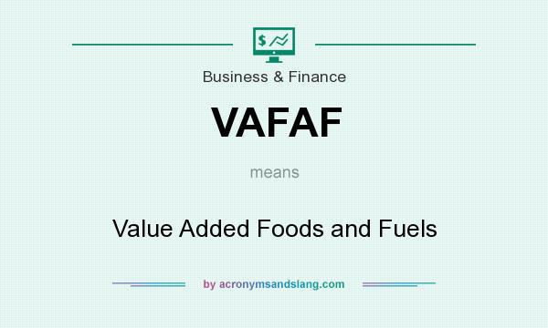 What does VAFAF mean? It stands for Value Added Foods and Fuels