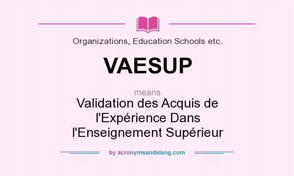 What does VAESUP mean? It stands for Validation des Acquis de l`Expérience Dans l`Enseignement Supérieur