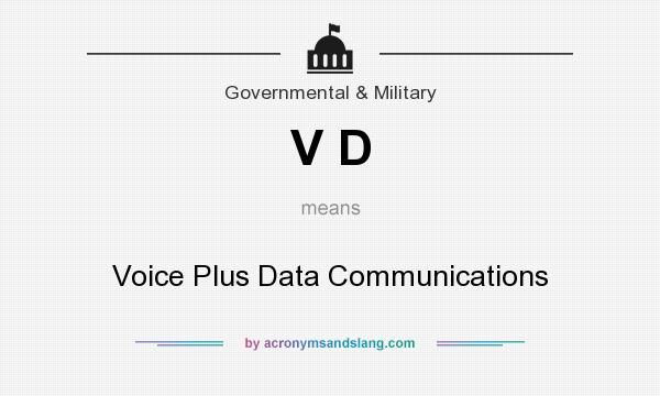 What does V D mean? It stands for Voice Plus Data Communications