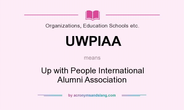 What does UWPIAA mean? It stands for Up with People International Alumni Association
