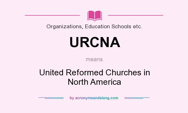 What does URCNA mean? It stands for United Reformed Churches in North America