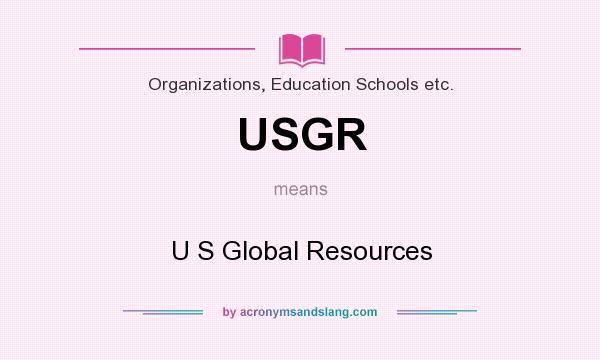 What does USGR mean? It stands for U S Global Resources