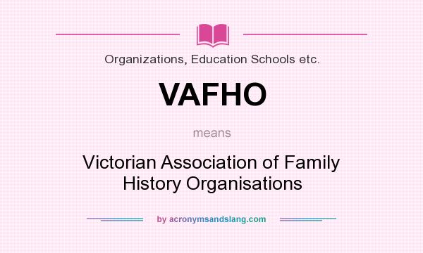 What does VAFHO mean? It stands for Victorian Association of Family History Organisations