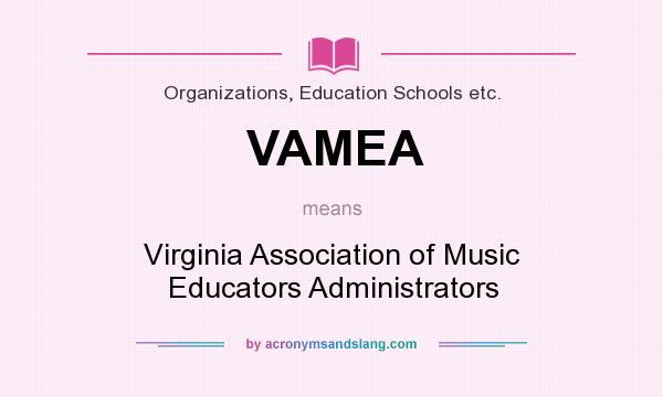 What does VAMEA mean? It stands for Virginia Association of Music Educators Administrators