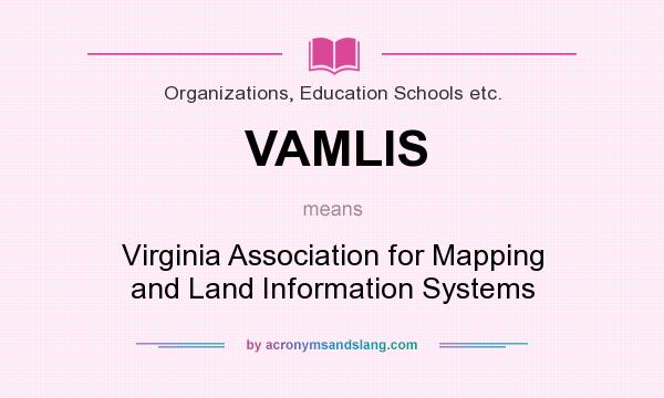 What does VAMLIS mean? It stands for Virginia Association for Mapping and Land Information Systems