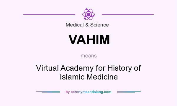 What does VAHIM mean? It stands for Virtual Academy for History of Islamic Medicine