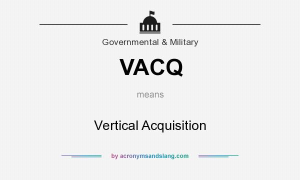 What does VACQ mean? It stands for Vertical Acquisition