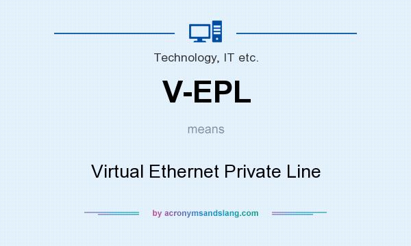 What does V-EPL mean? It stands for Virtual Ethernet Private Line