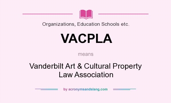 What does VACPLA mean? It stands for Vanderbilt Art & Cultural Property Law Association