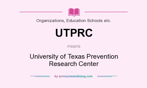 What does UTPRC mean? It stands for University of Texas Prevention Research Center