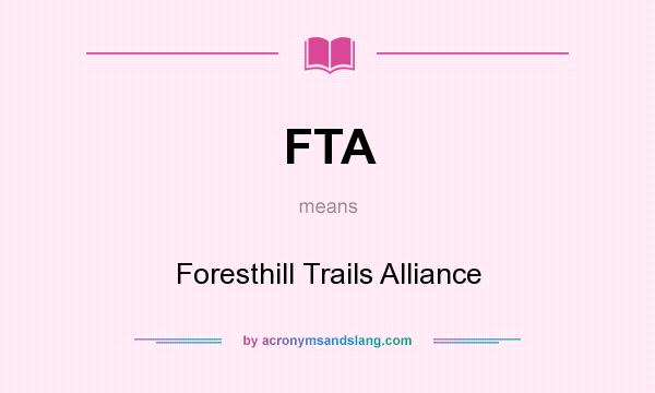What does FTA mean? It stands for Foresthill Trails Alliance
