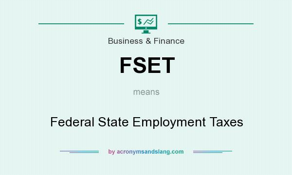 What does FSET mean? It stands for Federal State Employment Taxes