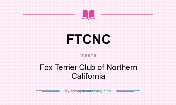 What does FTCNC mean? It stands for Fox Terrier Club of Northern California