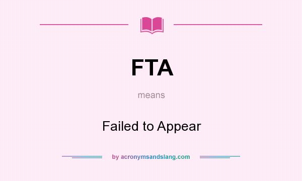 What does FTA mean? It stands for Failed to Appear