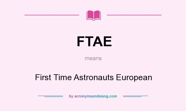 What does FTAE mean? It stands for First Time Astronauts European