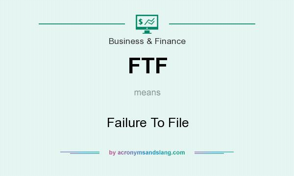 What does FTF mean? It stands for Failure To File
