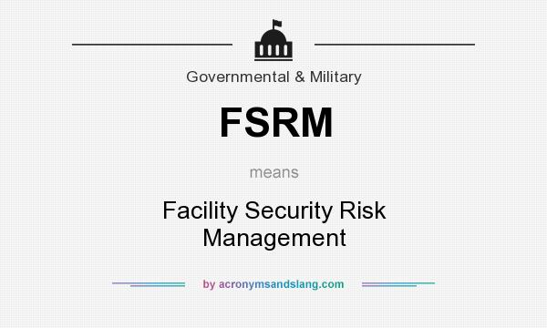 What does FSRM mean? It stands for Facility Security Risk Management