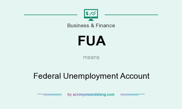 What does FUA mean? It stands for Federal Unemployment Account