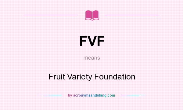 What does FVF mean? It stands for Fruit Variety Foundation