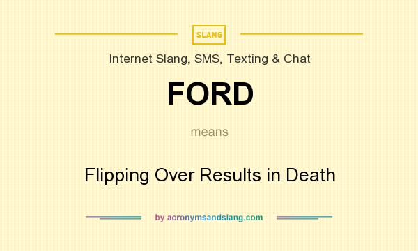 What does FORD mean? It stands for Flipping Over Results in Death
