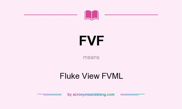 What does FVF mean? It stands for Fluke View FVML