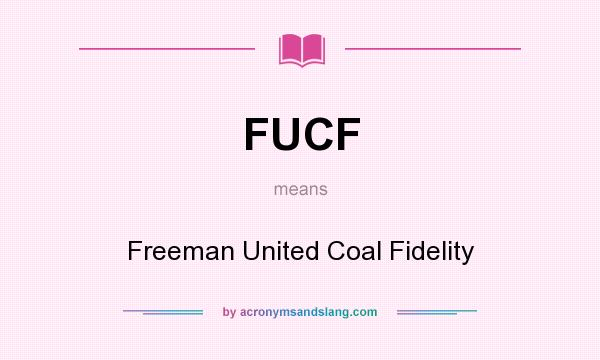 What does FUCF mean? It stands for Freeman United Coal Fidelity