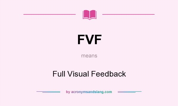 What does FVF mean? It stands for Full Visual Feedback