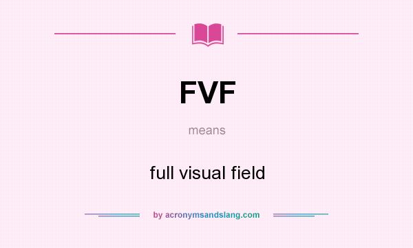 What does FVF mean? It stands for full visual field