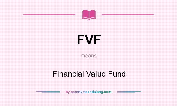 What does FVF mean? It stands for Financial Value Fund