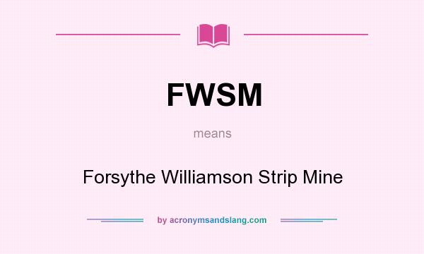 What does FWSM mean? It stands for Forsythe Williamson Strip Mine