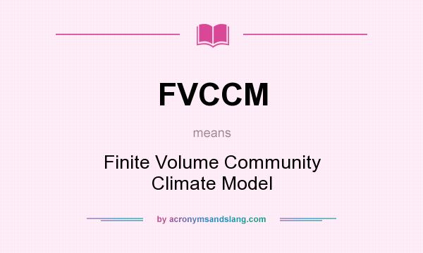 What does FVCCM mean? It stands for Finite Volume Community Climate Model
