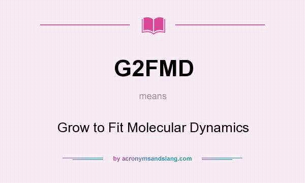 What does G2FMD mean? It stands for Grow to Fit Molecular Dynamics