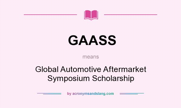 What does GAASS mean? It stands for Global Automotive Aftermarket Symposium Scholarship