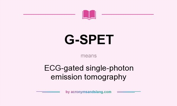 What does G-SPET mean? It stands for ECG-gated single-photon emission tomography