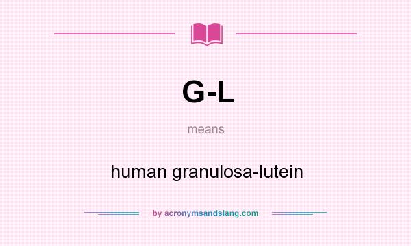 What does G-L mean? It stands for human granulosa-lutein