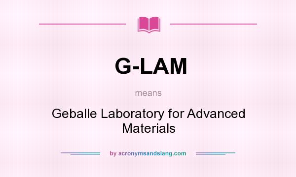 What does G-LAM mean? It stands for Geballe Laboratory for Advanced Materials