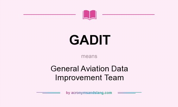 What does GADIT mean? It stands for General Aviation Data Improvement Team