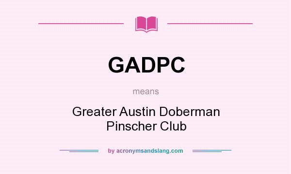 What does GADPC mean? It stands for Greater Austin Doberman Pinscher Club