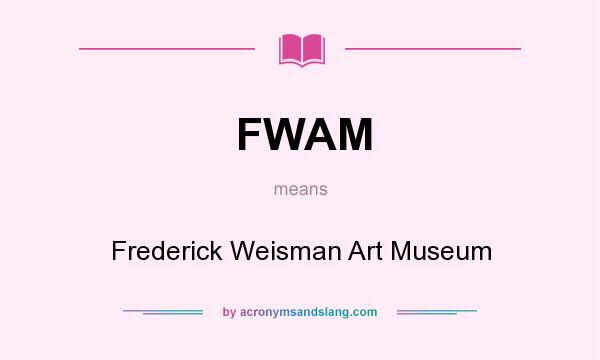 What does FWAM mean? It stands for Frederick Weisman Art Museum