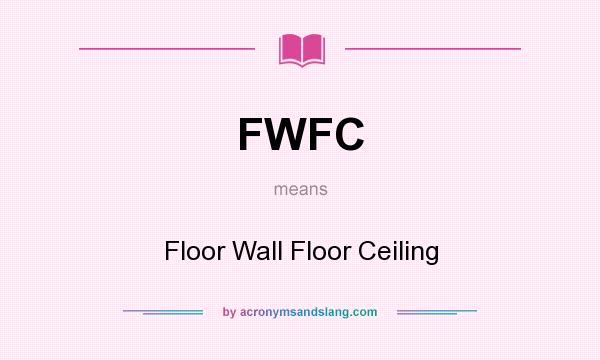 What does FWFC mean? It stands for Floor Wall Floor Ceiling
