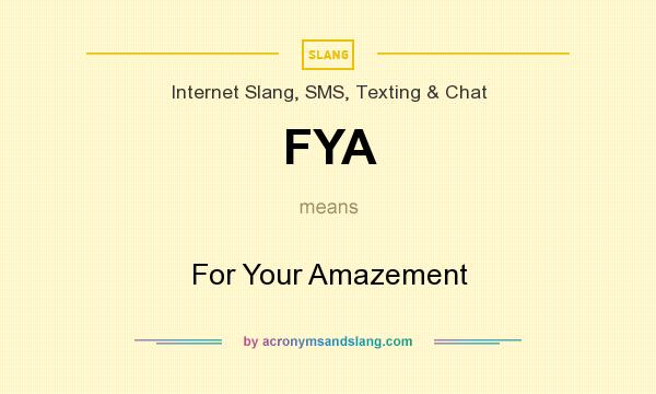 What does FYA mean? It stands for For Your Amazement