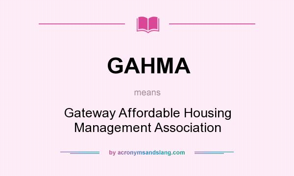 What does GAHMA mean? It stands for Gateway Affordable Housing Management Association