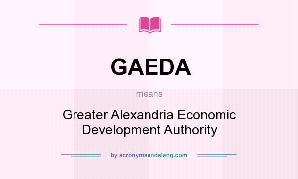 What does GAEDA mean? It stands for Greater Alexandria Economic Development Authority