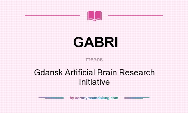 What does GABRI mean? It stands for Gdansk Artificial Brain Research Initiative