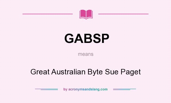 What does GABSP mean? It stands for Great Australian Byte Sue Paget