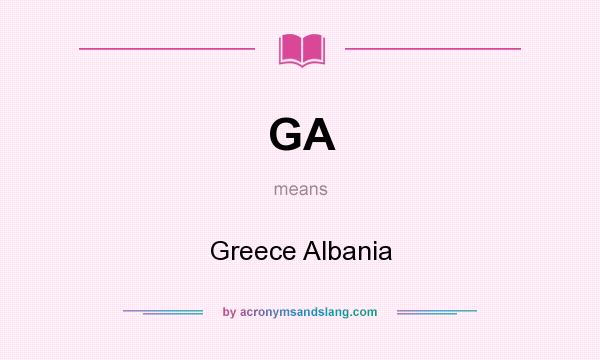 What does GA mean? It stands for Greece Albania
