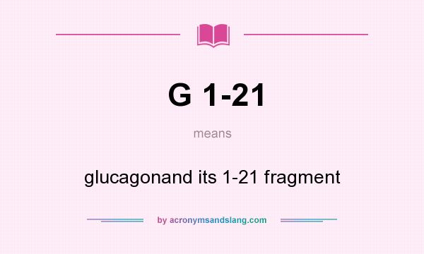 What does G 1-21 mean? It stands for glucagonand its 1-21 fragment