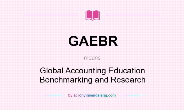 What does GAEBR mean? It stands for Global Accounting Education Benchmarking and Research