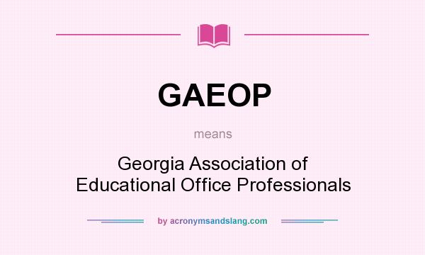 What does GAEOP mean? It stands for Georgia Association of Educational Office Professionals