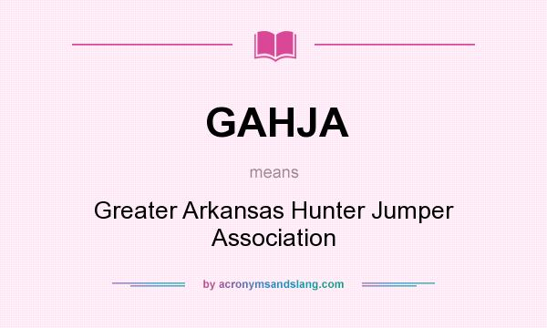What does GAHJA mean? It stands for Greater Arkansas Hunter Jumper Association
